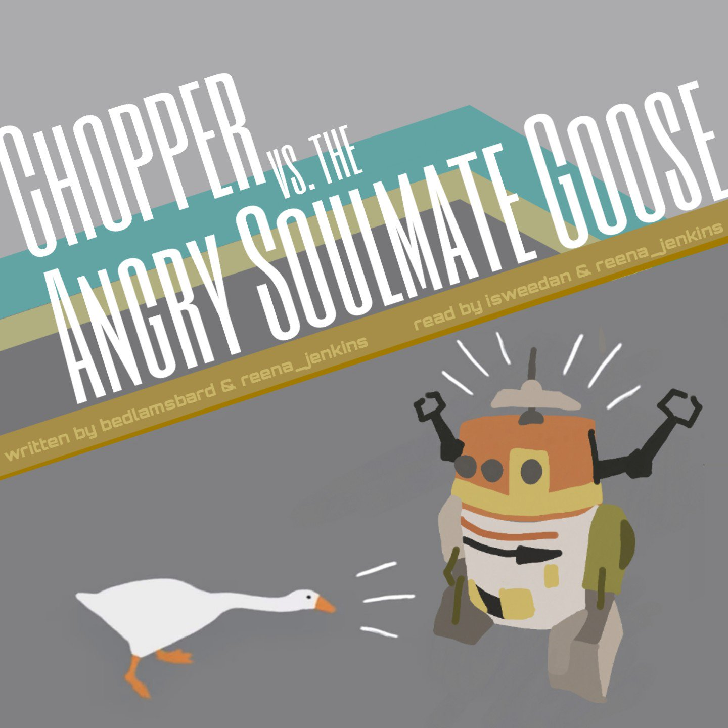 "in the cargo bay of the Ghost, the soulmate goose is screaming at chopper. chopper's arms are raised. chopper is screaming back at the soulmate goose. title reads ""Chopper vs. the Angry Soulmate Goose - written by bedlamsbard & reena_jenkins, read by isweedan & reena_jenkins"""